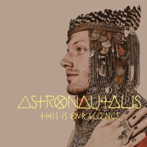 """Astronautalis """"This Is Our Science"""""""
