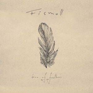 """Fismoll """"Box of Feathers"""""""