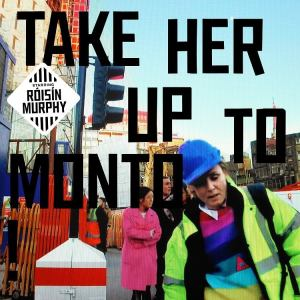 "Róisín Murphy ""Take Her Up to Monto"""